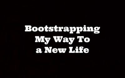 Bootstrapping my way to a better life