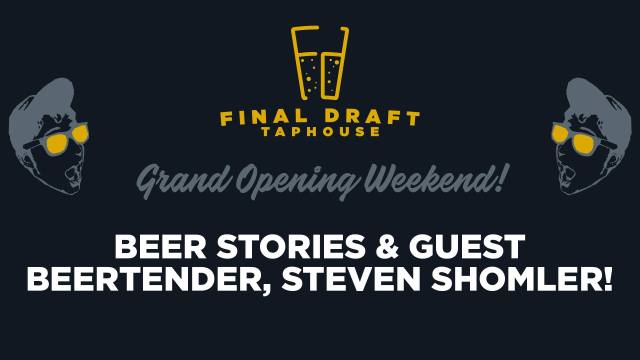 Final Draft Taphouse Grand Opening Celebration - Beer Stories and Guest Beertender Steven Shomler Sunday August 6th 3 - 5 PM